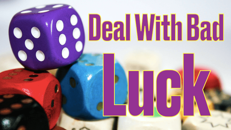 deal with bad luck, deal with luck