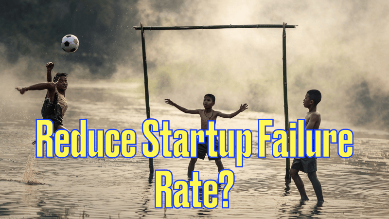 reduce startup failure rate, reduce business failure rate, reduce business failure, reduce startup failure