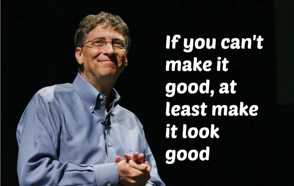 bill gates quote if you can't make it good at least make it look good