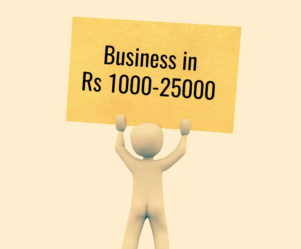 low cost business ideas Rs 1000- 25000