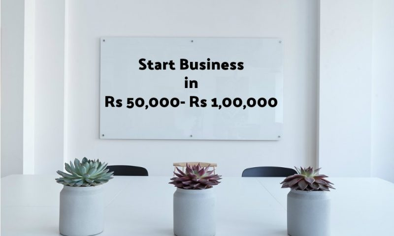 9 Business Ideas in the Budget of Rs 50,000 – Rs 1,00,000 i.e ($1600)