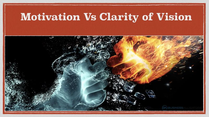 Motivation Vs Clarity of Vision